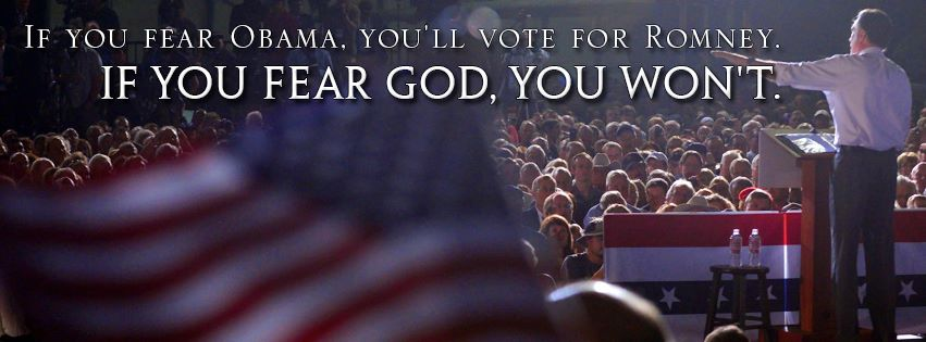If you fear Obama, you'll vote for Romney. If you fear God, you won't.